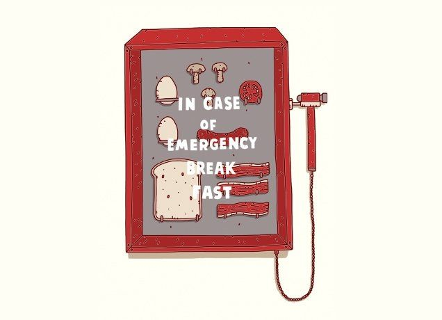 In case of emergency, break fast