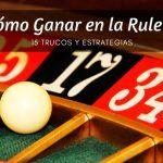 15 Trucos y Estrategias para Ganar en la Ruleta