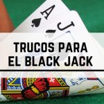 11 Trucos imprescindibles para Ganar al BlackJack