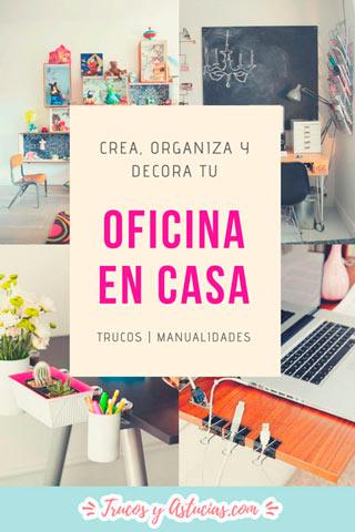 Ideas y trucos para crear, organizar y decorar tu oficina